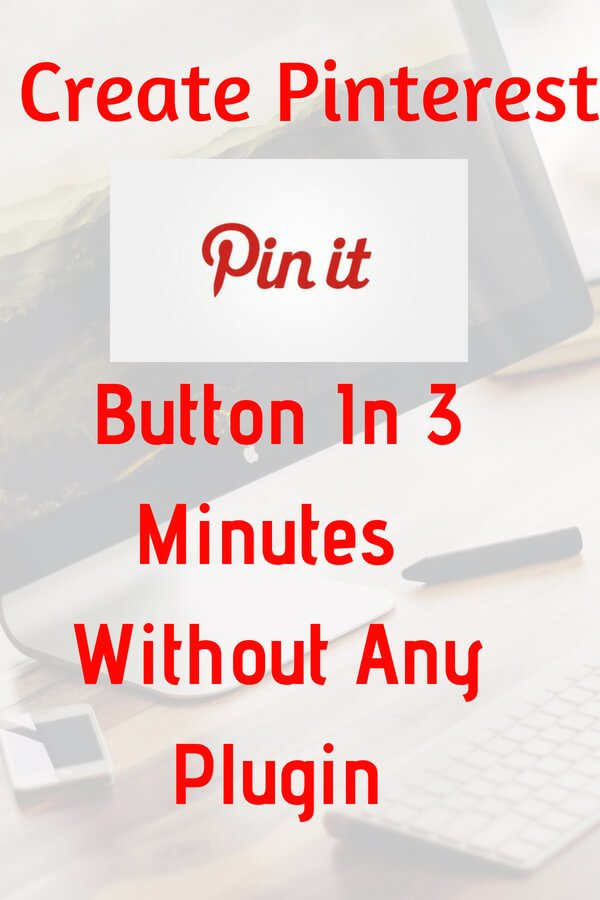 How To Create Pin it Button Under 2 Minutes Without Any Plugin