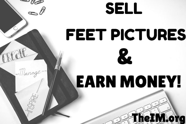 How To Sell Feet Pictures And Earn Instant Money Online!